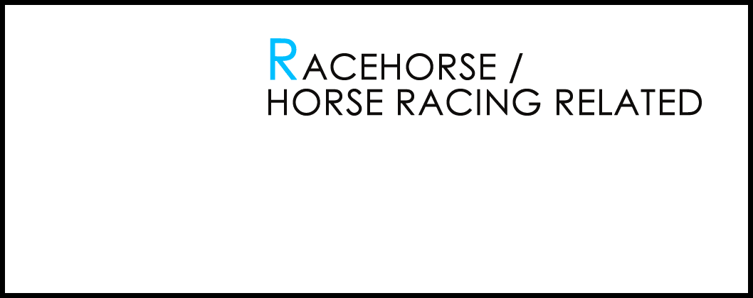 RACEHORSE/HORSE RACING RELATED